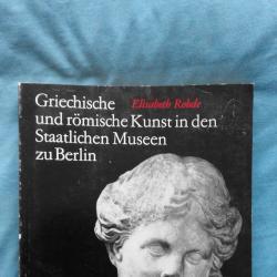 Griechische und r mische Kunst in den Staatlichen Museen zu Berlin